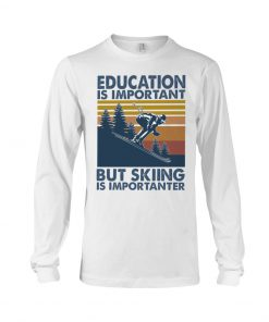 Education is important but skiing is importanter long sleeve