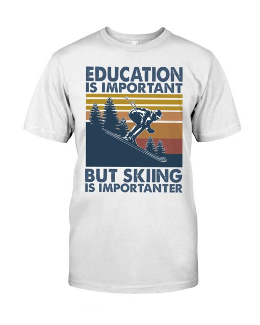 Education is important but skiing is importanter shirt