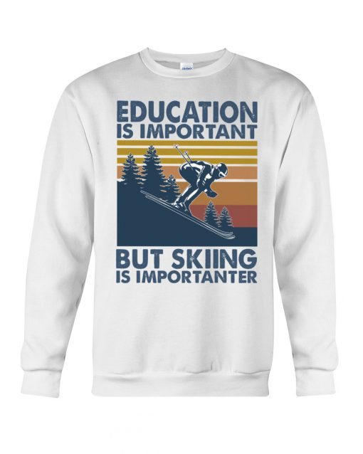 Education is important but skiing is importanter sweatshirt