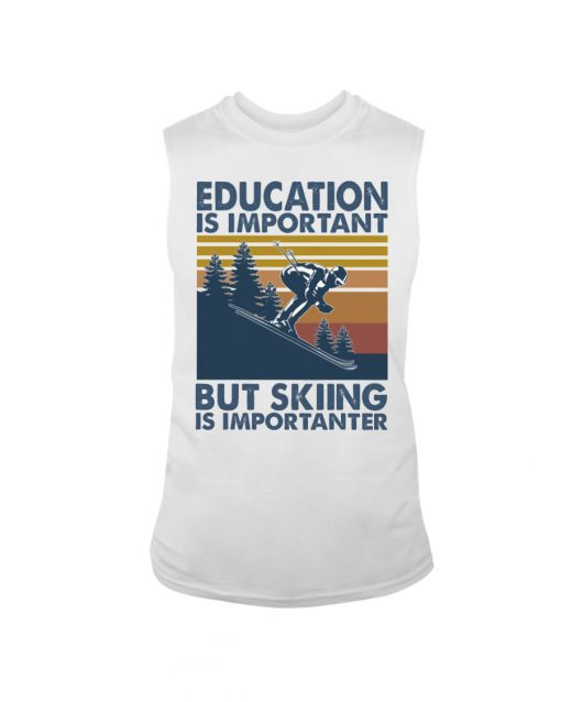 Education is important but skiing is importanter tank top