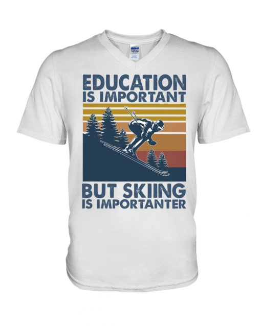 Education is important but skiing is importanter v-neck