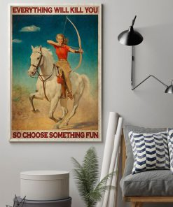 Everything will kill you so choose something fun Archery girl poster 1