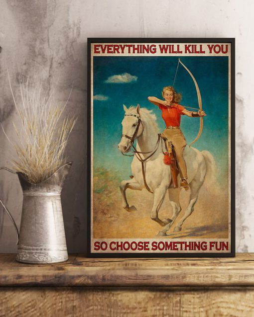 Everything will kill you so choose something fun Archery girl poster 2