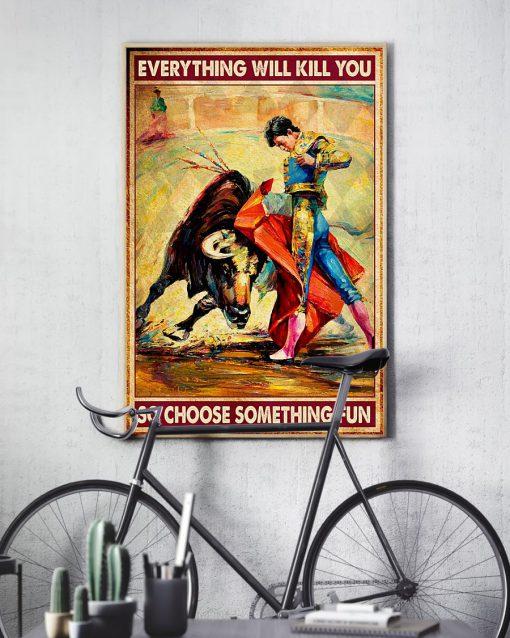 Everything will kill you so choose something fun Bullfighting poster 3