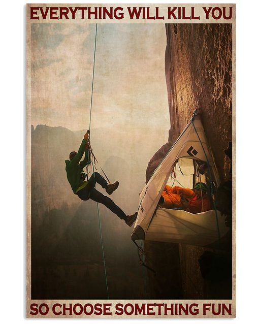 Everything will kill you so choose something fun Camping Mountain Climbing poster 2