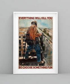 Everything will kill you so choose something fun Ironworker poster 1
