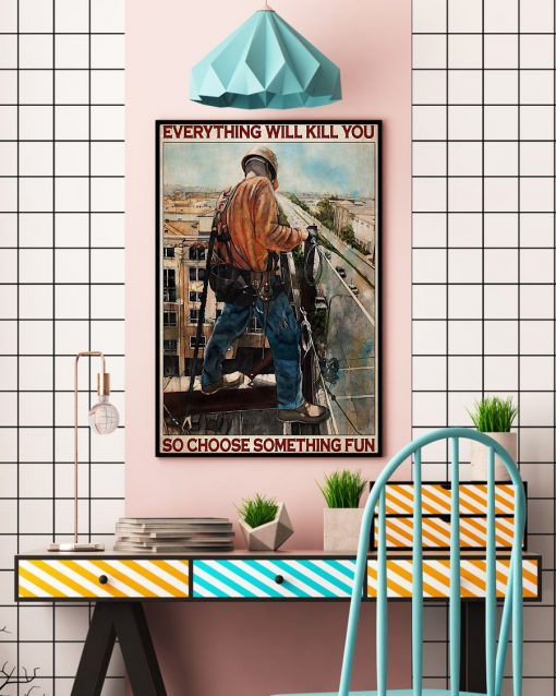 Everything will kill you so choose something fun Ironworker poster 2