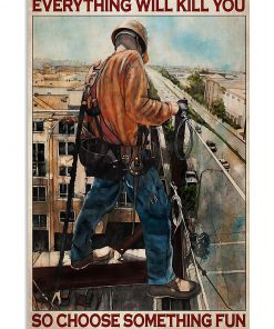 Everything will kill you so choose something fun Ironworker poster