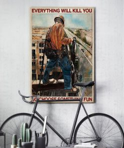 Everything will kill you so choose something fun Ironworker poster 3
