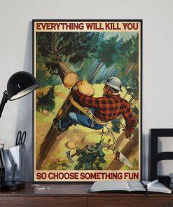Everything will kill you so choose something fun Lumberjack poster 1