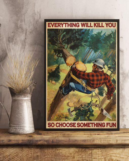 Everything will kill you so choose something fun Lumberjack poster 2