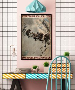 Everything will kill you so choose something fun Mountaineers poster2