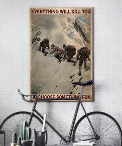 Everything will kill you so choose something fun Mountaineers poster3