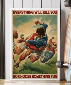 Everything will kill you so choose something fun Rugby poster 1
