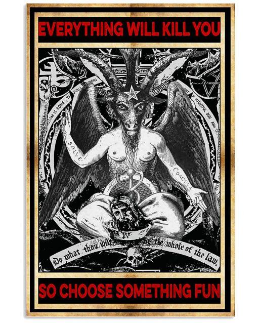 Everything will kill you so choose something fun Satan poster 0