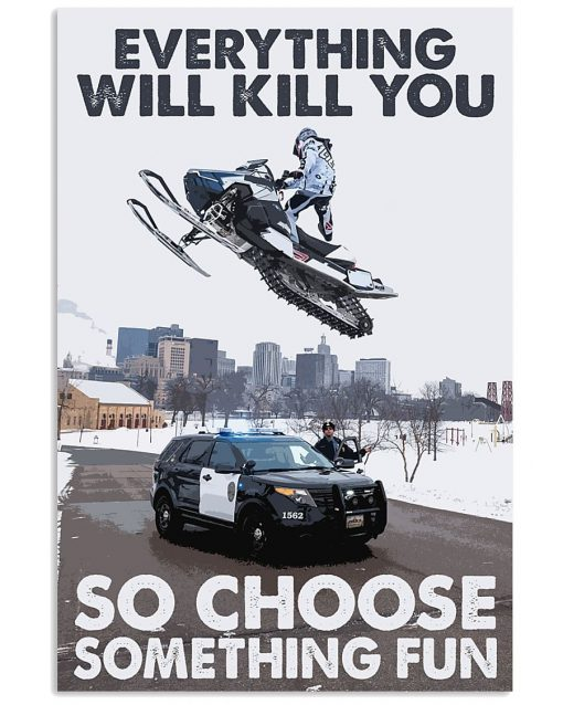 Everything will kill you so choose something fun Snowmobiles poster
