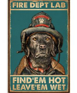 Fire Dept Lab Find 'em Hot Leave 'em Wet Labrador Retriever Poster 2