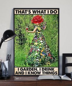 Gardening That's what I do I garden I drink and I know things poster flower girl poster1