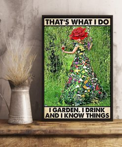 Gardening That's what I do I garden I drink and I know things poster flower girl poster2