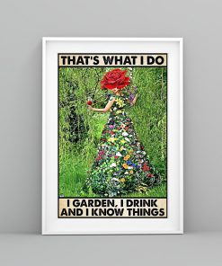 Gardening That's what I do I garden I drink and I know things poster flower girl poster3
