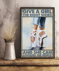 Give a girl the right shoes and she can conquer the world poster Ballet Dancer poster 1