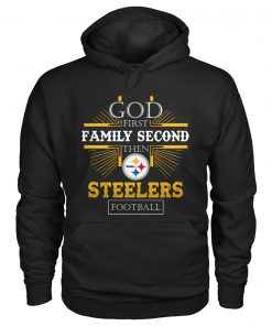 God First Family Second Then Steelers Football hoodie