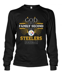 God First Family Second Then Steelers Football long sleeve