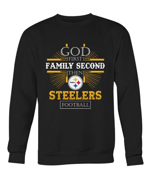 God First Family Second Then Steelers Football sweatshirt