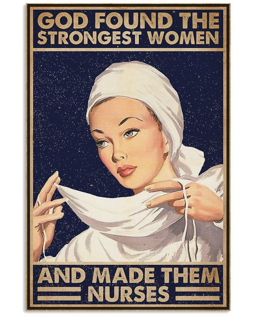 God found some of the strongest women and made them nurses poster 2
