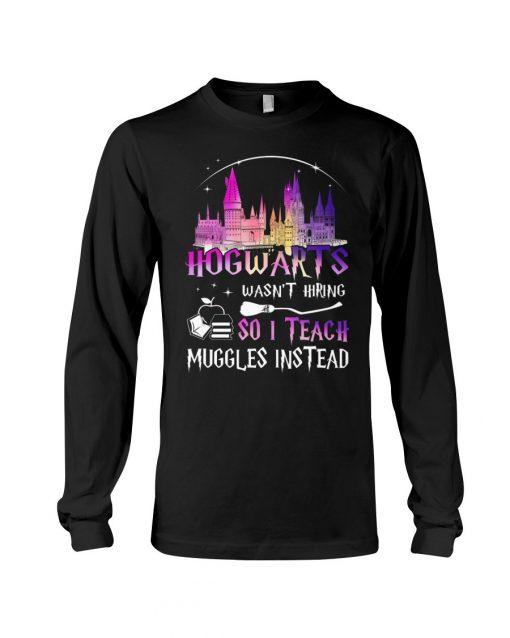 Hogwarts wasn't hiring so I teach muggles instead Long sleeve