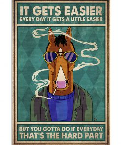 Horse It gets easier everyday it gets a little easier but you gotta do it everyday That's the hard part poster 3