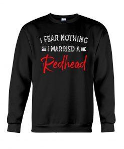 I Fear Nothing I Married A Redhead SweatShirt