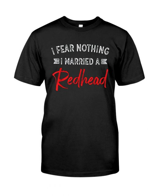 I Fear Nothing I Married A Redhead T-Shirt