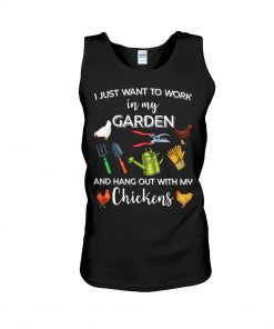 I Just Want To Work In My Garden And Hang Out With My Chickens Tank top