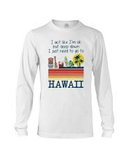 I act like I'm ok but deep down I just need to go to Hawaii long sleeve