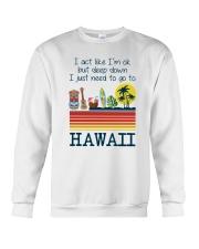 I act like I'm ok but deep down I just need to go to Hawaii sweatshirt