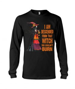 I am descended from that witch you couldn't burn long sleeve
