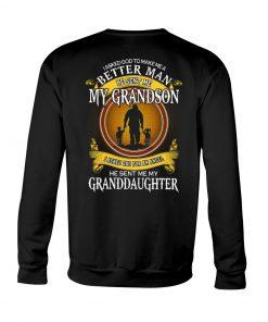 I asked god to make me a better man he sent me my grandson Sweatshirt