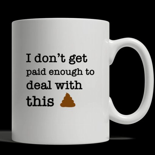 I don't get paid enough to deal with this shit mug2