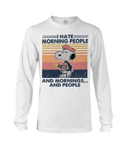 I hate morning people and mornings and people Snoopy long sleeve