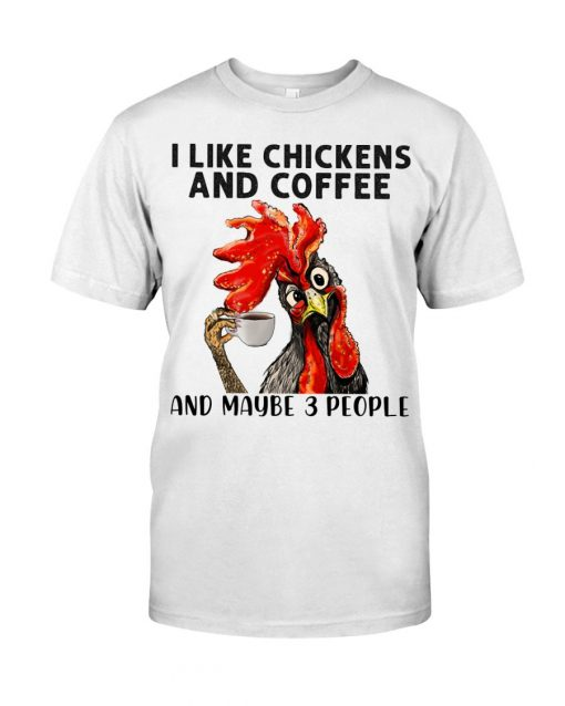 I like chickens and coffee and maybe 3 people t-shirt