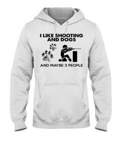 I like shooting and dogs and maybe 3 people hoodie