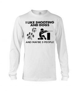 I like shooting and dogs and maybe 3 people long sleeve