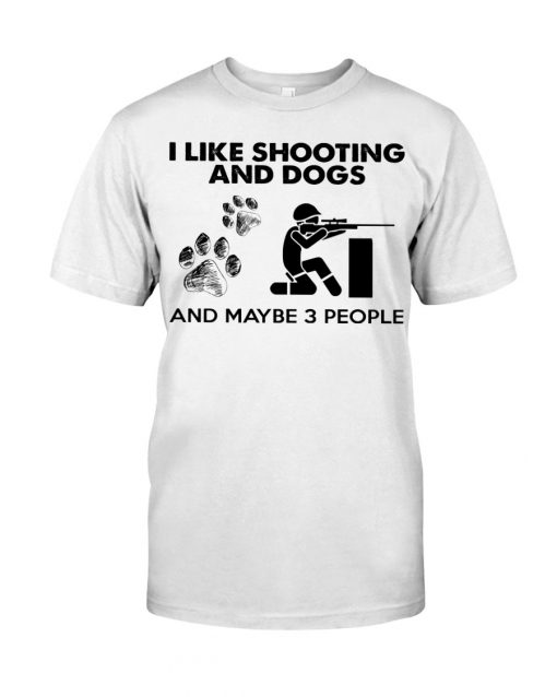 I like shooting and dogs and maybe 3 people shirt