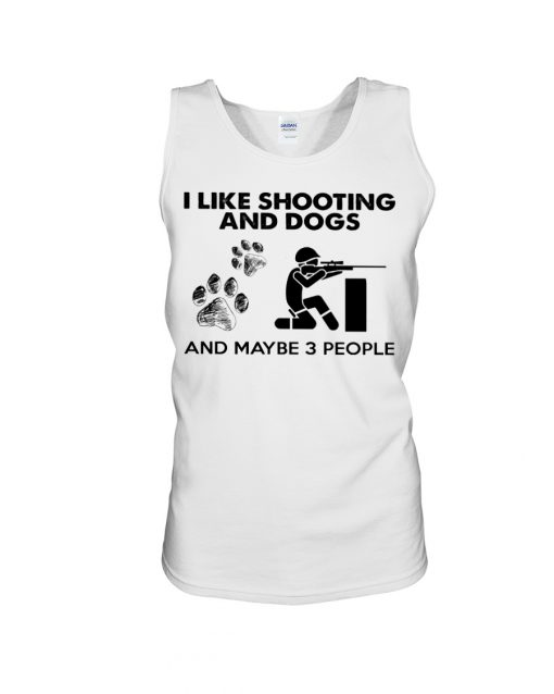 I like shooting and dogs and maybe 3 people tank top