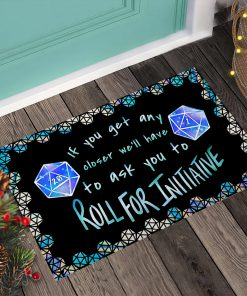 If you get any closer I'll have to ask you to roll for initiative doormat 3