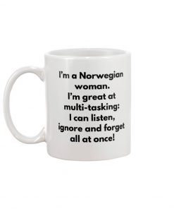 I'm a Norwegian woman I'm great at multi-tasking I can listen ignore and forget all at once mug 2
