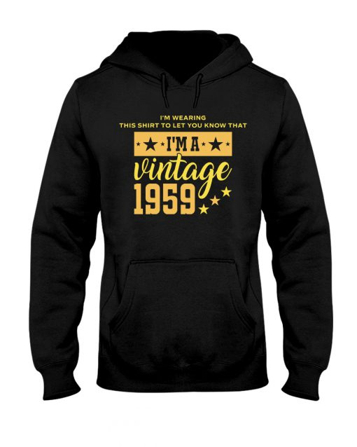 I'm wearing this shirt to let you know that I'm a vintage 1959 hoodie