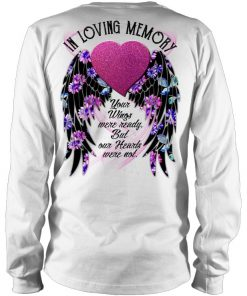 In Loving Memory Your wings were ready but our hearts were not personalized Long sleeve