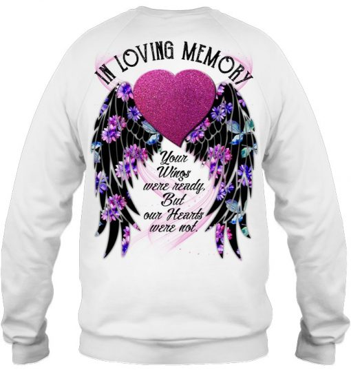 In Loving Memory Your wings were ready but our hearts were not personalized Sweatshirt